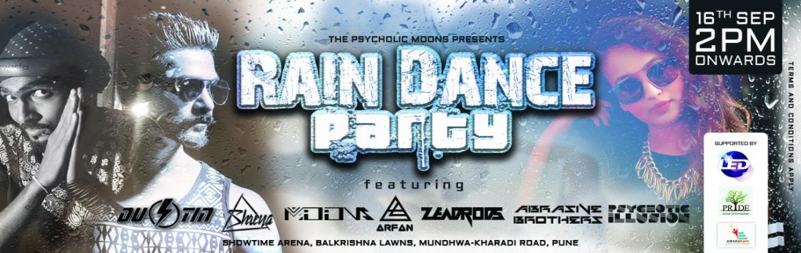 Book Online Tickets for RAIN DANCE PARTY, Pune. THE PSYCHOLIC MOONS presents