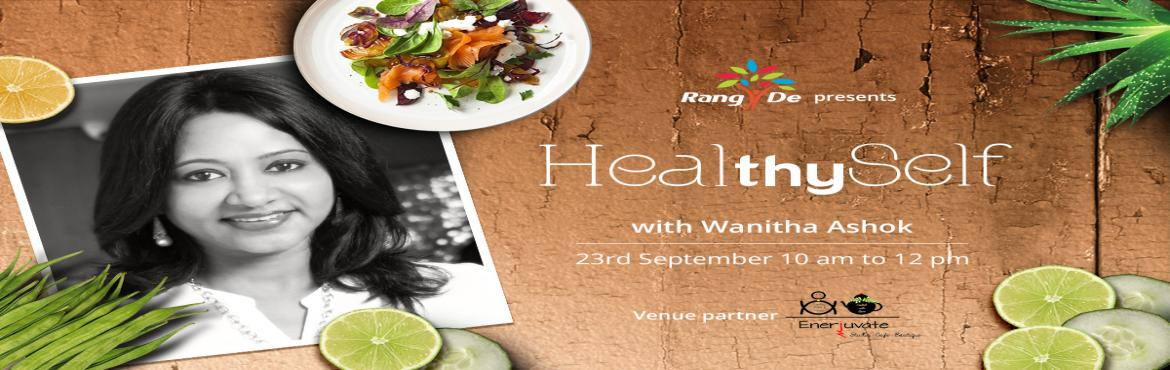 Book Online Tickets for Heal thy Self-Health and wellness worksh, Bengaluru.  Learn how to stay healthy, the fun way! Get tips on healthy cooking, on starting your morning right and cooking up some fun recipes from fitness expert, Wanitha Ashok!    Register by 18th September and get tickets at a disco