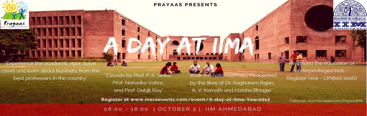 Book Online Tickets for A Day at IIMA, Ahmedabad. The schedule for the day comprises of:  3 lectures by Esteemed Faculty at the Institute on Operations, Organisational Behaviour and Strategy Lunch in the college cafeteria A surpirse element! A tour of the institution (Heritage Campus Walk) Interacti