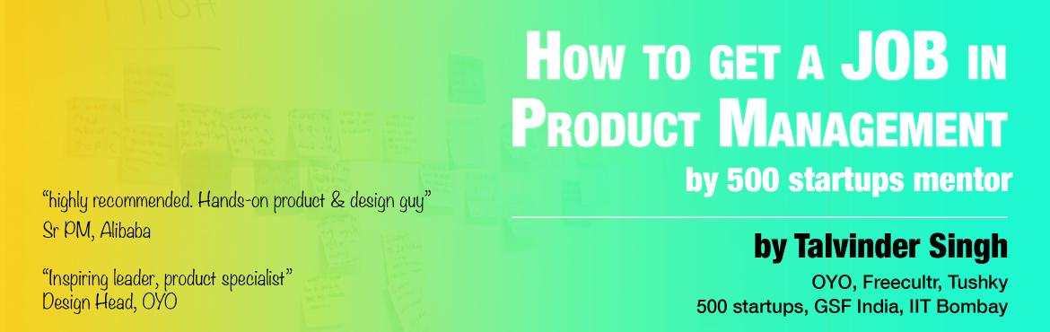 Book Online Tickets for How to get a Product Manager Job, Gurugram.   What will you improve in your favorite product? How many uber rides are taken on new years\' eve? How will you prioritize competing features? How do you know if a product is well designed? How do you say no to someone? Describe the last confli