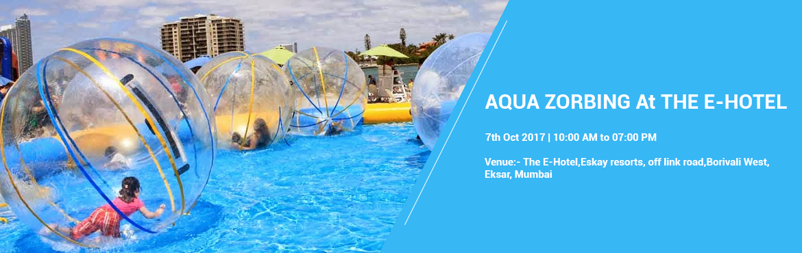 Book Online Tickets for Aqua Zorbing At The E-Hotel, Mumbai. Experience adventure with Aqua Zorbing at The E-Hotel, Borivali West. With this adventurous sport, you can also enjoy a FOOT SPA session and scrumptious food at our poolside Waters Caf on 7thOctober 2017 between 10.00 am to 7 pm.