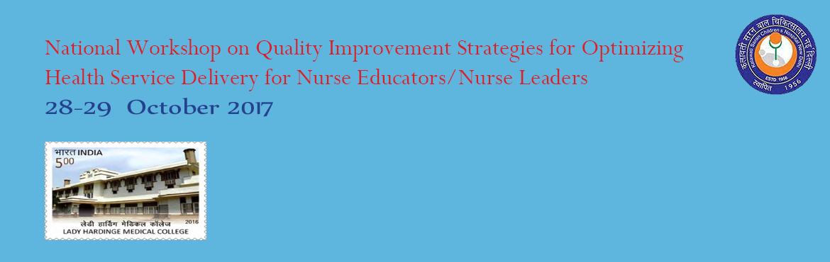 Book Online Tickets for National Workshop On Quality Improvement, delhi. Kalawati Saran Children's Hospital is pleased to announce a new initiative for improving the quality of Health Service Delivery. A National Workshop is being held for Nurse Educators and Nurse Leaders on 28-29 October 2017 on Quality Improvemen