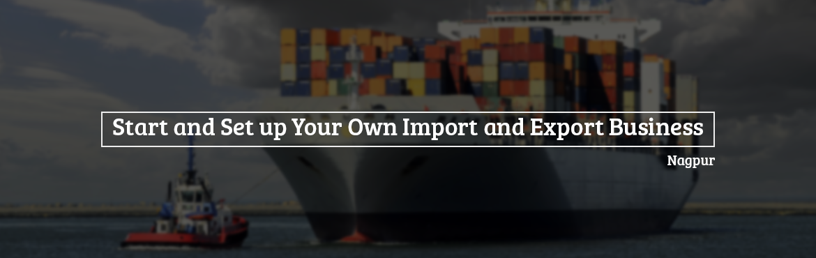 Book Online Tickets for Start and Set up Your Own Import and Exp, Nagpur.  Suitable For -1. Any Graduate/ MBA student willing to become Exporter / Importer 2. Businessmen having their own shop / factory / products and willing to Export their own Products.3. Any one who is willing to work in Export/Import Industry