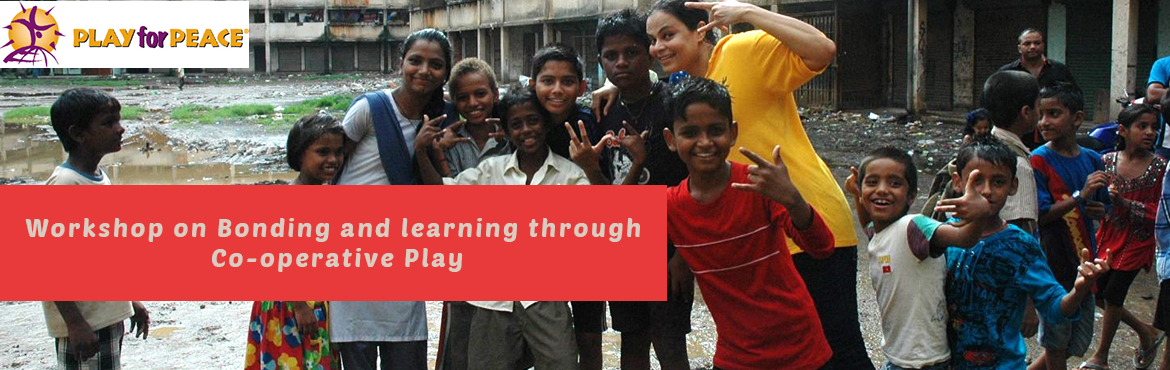 Book Online Tickets for Workshop on Bonding and learning through, Mumbai.  Hi! This is Nikhil, a globally certified trainer of an NGO - Play for Peace. I\'m happy to let you know about an upcoming two day training workshop for educators, trainers, community workers, parents and play enthusiasts!    The works