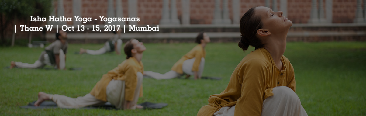 Book Online Tickets for Isha Hatha Yoga - Yogasanas | Thane W | , Mumbai.  About The Event   Yogasanas - Postures to Elevate Your Consciousness Yogasanas are a way of aligning the inner system and adjusting it to the celestial geometry becomming in sync with the existence, thus naturally achieving a state of he