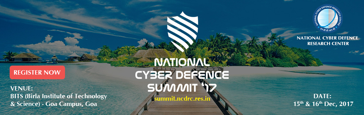 Book Online Tickets for National Cyber Defence Summit 2017 - VII, Goa. National Cyber Defence Summit \'2017 (VII Edition) National Cyber Defence Summit '17 (VII Edition) is organized by the National Cyber Safety and Security Standards in association with State & Central Governments on 15th & 16th December,