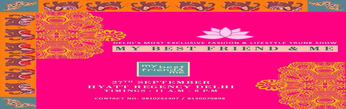 Book Online Tickets for MBFM Promises to Dazzle Your Diwali With, New Delhi. My Best Friend & Me, Delhi's One of a kind and Exclusive Trunk show is ready to auspiciously add radiance & style to your Diwali.   A culmination of lifestyle, luxury & all things pretty, the September 27th,