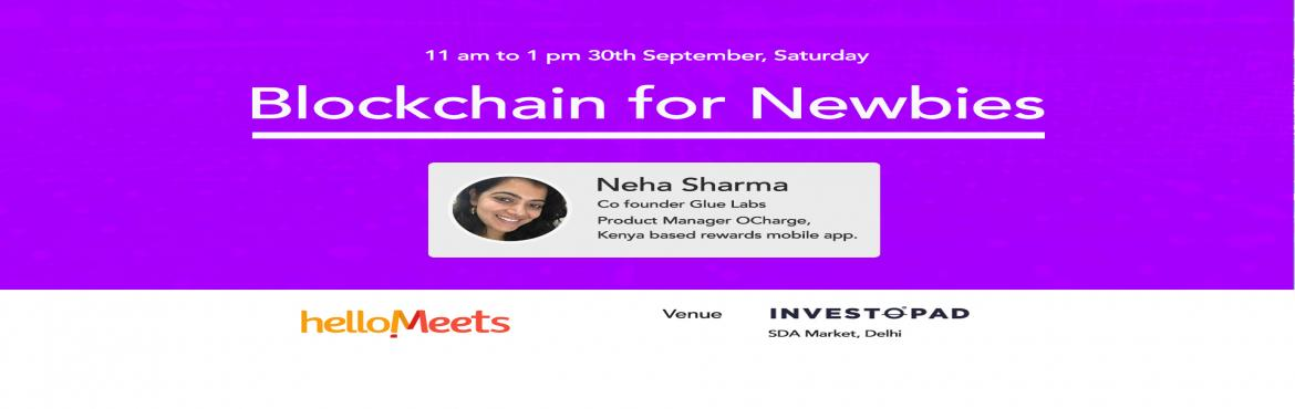 Book Online Tickets for Blockchain for Newbies, New Delhi.       About the Speaker: Neha Sharma, Co-Founder at Glue Labs ( AI Automation ) & Product Manager at OCharge (Kenya based rewards mobile app)  Neha is a self-taught UX designer With more than 13 years of ex
