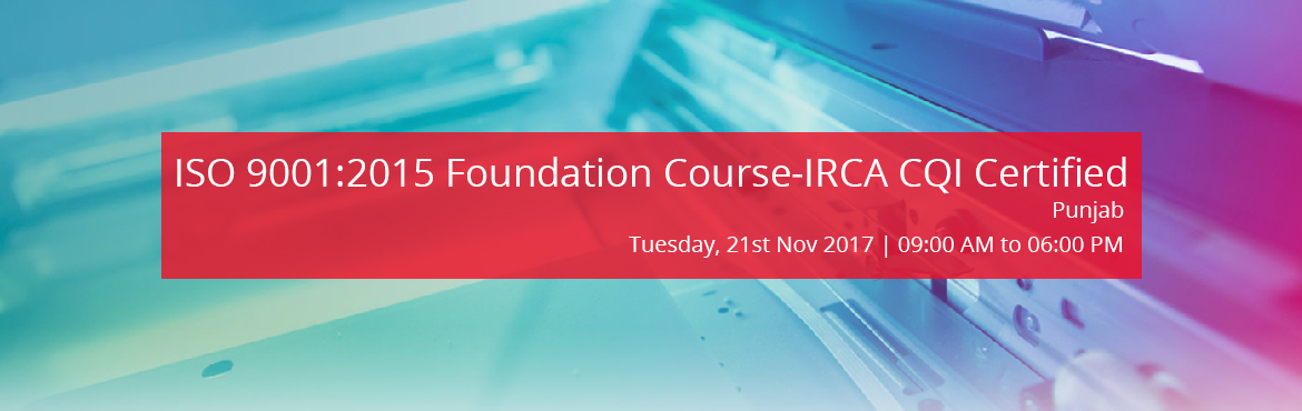 Book Online Tickets for ISO 9001:2015 Foundation Course-IRCA CQI, Mohali. Eurotech ACSPL will conduct an IRCA CQI certified ISO 9001:2015 Foundation Course in Chandigarh on 22nd November.  Course Objectives:    To summarize the structure and content of ISO 9001.   To teach delegates the process approach, 7 Qual