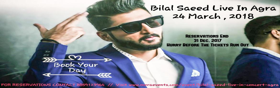 Book Online Tickets for Bilal Saeed Live In Concert - Agra, Agra.  Bilal Saeed Live in concert in Agra for the first time. Grab your tickets before they run out. Reservations Open Till 31 Dec , 2017