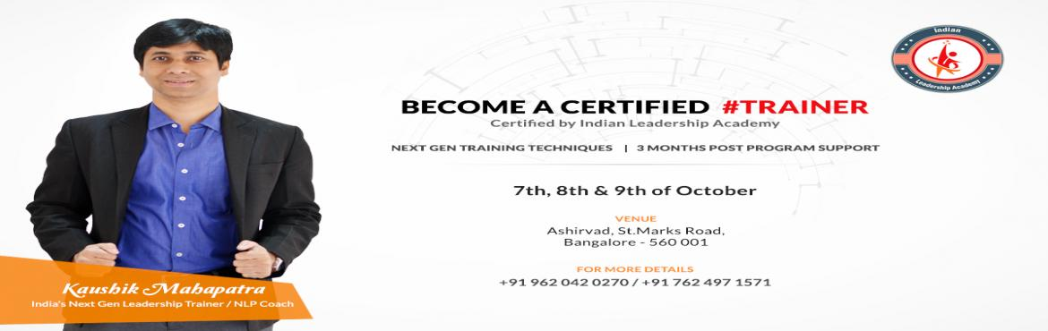 Book Online Tickets for Train the Trainer- Certification Program, Bengaluru. Train the trainer- Certification program   7th, 8th & 9th Oct  Call us at 9620420270  Indian Leadership Academy #Program Highlights  1.How to become an Extraordinary Trainer 2.Analyze your Strength and Weakness as a trainer. 3.Next Generation Tra