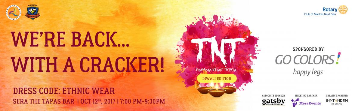 Book Online Tickets for Thursday Night Trivia - Diwali Edition, Chennai. After the success of our debut TNT in August 2017, we are much excited to bring back the event again this October 12th, 2017. The rules of the game remain the same - the only difference would be we have a dress code this time. Please dress up to brin