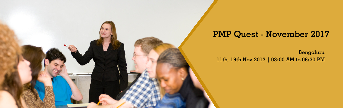 Book Online Tickets for PMP Quest - November 2017, Bengaluru. The 35-hour contact course is mandatory for candidates wanting to appear for the PMP certification Exam and is designed towards exam preparation. The course is based on PMI\' s Project Management Body of Knowledge (PMBOK - 5) covering Project Managem