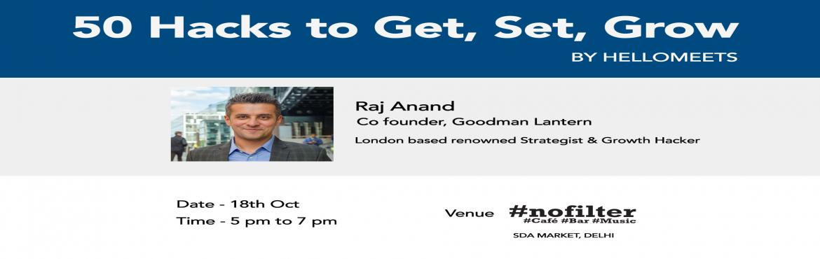 Book Online Tickets for 50 Hacks to Get, Set, Grow-Delhi, New Delhi.       About the Speaker: Raj Anand, Co-Founder at Goodman Lantern Goodman Lantern helps companies increase sales and identify new markets  An engineer by profession, Raj has founded three startups, raised capital from investors, and ta