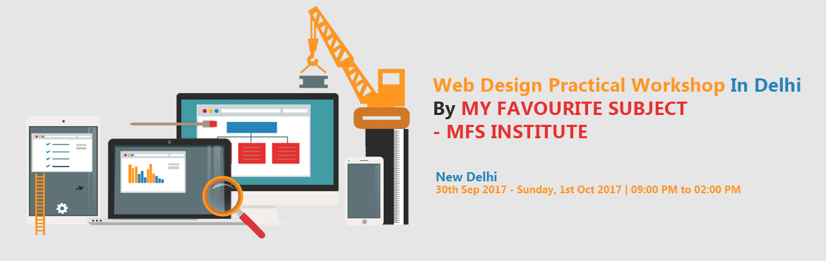 Book Online Tickets for Web Design Practical Workshop In Delhi B, New Delhi. My Favorite Subject Web Design program is an advanced, unique & elite web designing and development course as this course is covering scrupulous Web Designing, UI Development, Web Development, E-commerce Website Development, and Web Promotio