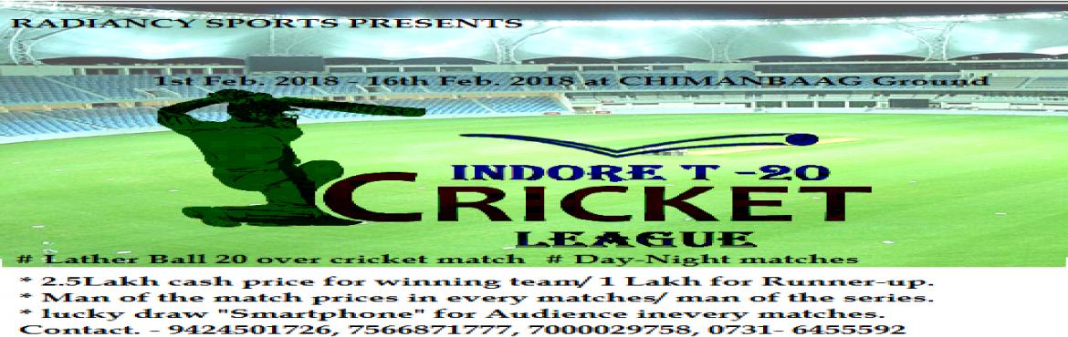Book Online Tickets for INDORE T 20 CRICKET LEAGUE, Indore.  Lather ball T 20 cricket tournament for club level within State. done Night matches/ premium venue / spacific seating arrengment  live telecast, promote in print, electronic & social media etc.