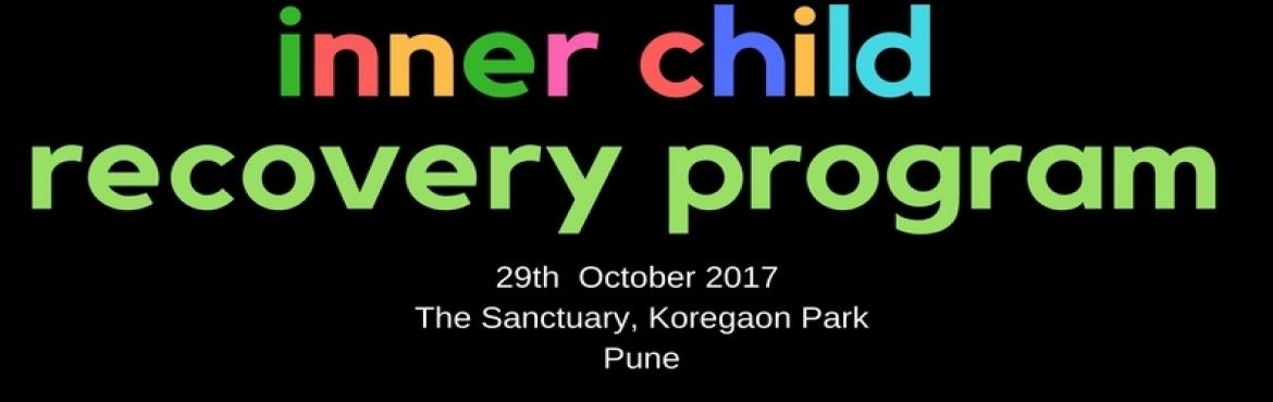 Book Online Tickets for Inner Child  - a road to healing  transf, Pune. \'Listen ' says the inner child, in a voice tremulous with pain .' I am and I am not ….all that I seem to be ….Can't you see?The fat balloons, the lollypops , the drippy ice-cream &n