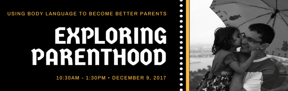 Book Online Tickets for Exploring Parenthood, Mumbai.  Exploring Parenthood: Workshop objective: To connect families using good body language strategies    Who is this session for: Parents and expecting parents   Why attend this session: This three hour workshop w
