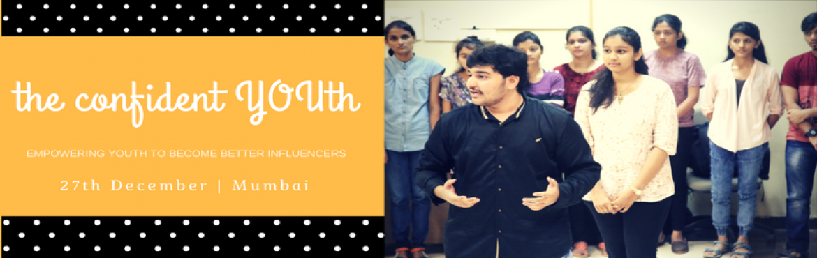 Book Online Tickets for The Confident YOUth , Mumbai.  The Confident YOUth: Workshop objective: To impart good body language strategies to the youth audience for maximum impact   Who is this session for: Young adults looking to make their mark in the professional world soon, or