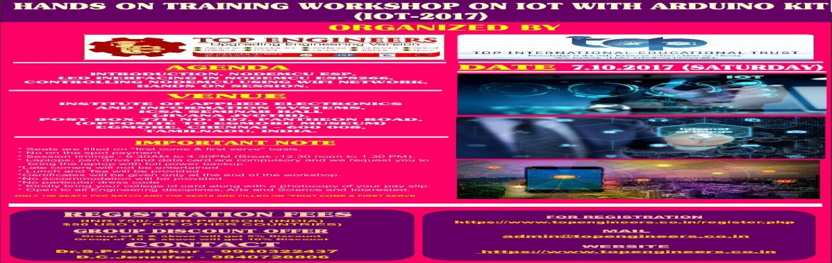 Book Online Tickets for HANDS ON TRAINING WORKSHOP ON IOT WITH A, Chennai.       HANDS ON TRAINING WORKSHOP ON IOT WITH ARDUINO KIT (IOT-2017)   ORGANIZED  BY  TOP ENGINEERSunder the auspices of TOP INTERNATIONAL EDUCATIONAL TRUST       VENUE   INSTITUTE OF APPLIED ELECTRONICS AND INFORMATION SYSTEMS, ICSA SE