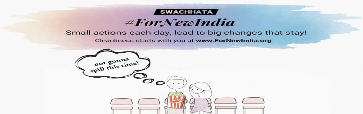 Book Online Tickets for Swachhata ForNewIndia, Mumbai. The Hon\'ble Prime Minister has inspired all of us towards a Swachh Bharat with the #SwachhataHiSeva movement. At www.ForNewIndia.orgyou will find instances of our daily life where if we made small changes at home, at work and in our community