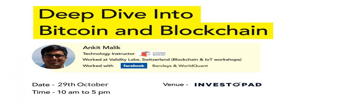 Book Online Tickets for Deep Dive Into Bitcoin and Blockchain, New Delhi.  Topic - Deep Dive Into Bitcoin and BlockchainThings to be covered:1) Bitcoin - The Decentralised Digital Cash and Payment System2) The Bitcoin Network and Blockchain Technology Fundamentals3) Introduction to Ethereum, Smart Contracts and ICOsAb