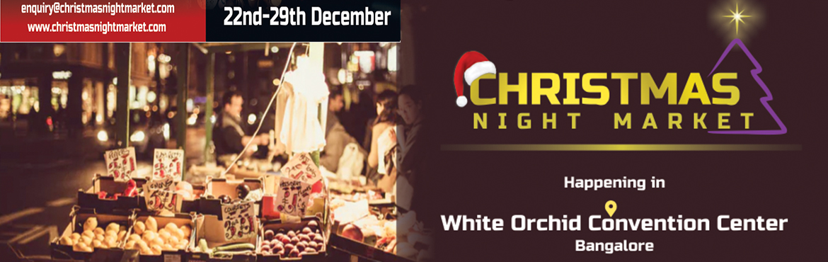 Book Online Tickets for Christmas Night Market 2017, Bengaluru. Bring the Family for a Festive celebration   India\'s First Christmas Night Market.   A Long Tradition and lots of Holiday Cheer! Christmas is a joyful holiday that is celebrated by most people around the world. Even though its origin is fr