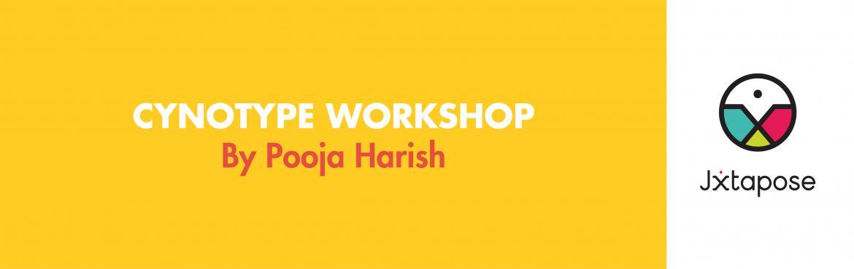 CYNOTYPE WORKSHOP by Pooja Harish
