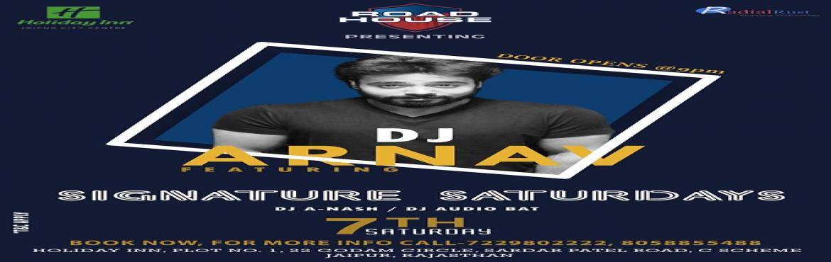 Book Online Tickets for Signature Saturdays With Dj Arnav @ Club, Jaipur.   SIGNATURE SATURDAY @ CLUB ROAD HOUSE We bring you another Saturday to dance and celebrate on the tunes of guest Dj Arnav ?Free drinks for ladies till midnight ?Couple Entry free till 10pm ( via GUEST LIST )Contact For Guestlist / Table /