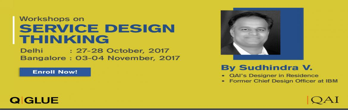 Book Online Tickets for Service Design Thinking by QGLUE: A QAI , Bengaluru. Service Design thinking by Sudhindra V Service Design thinking by Sudhindra V, Former Chief Design Officer at IBM and currently QGLUE\'s designer in residence, is a 2 day workshop which focusses on how Service Design Thinking is used to innovate and