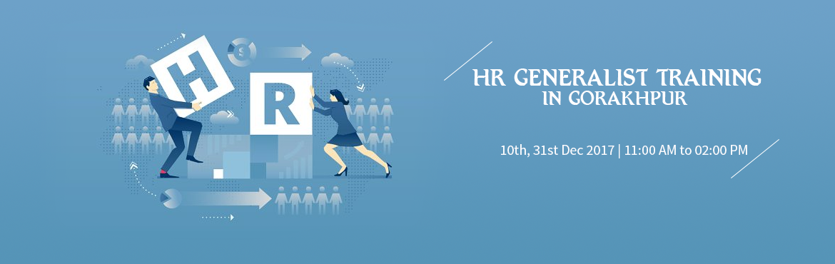 Book Online Tickets for HR GENERALIST TRAINING IN GORAKHPUR, Lucknow.       Today Jobs for HR Generalists are growing in number but so is the competition for each job – we have thousands of HR professionals entering the field every year. They enter with MBA (HR) qualifications or Laterals from diff