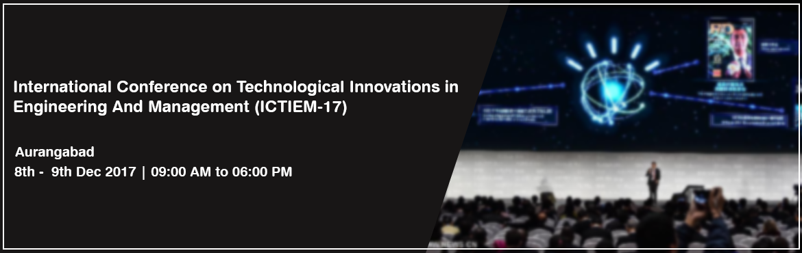 International Conference on Technological Innovations in Engineering And Management (ICTIEM-17)