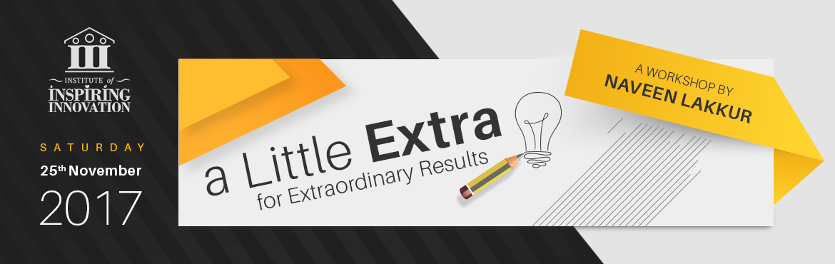 Book Online Tickets for a Little Extra for Extraordinary Results, Bengaluru. \'a Little Extra\' Workshop for Extraordinary Results Extraordinary results are not an option and is key to every individual. It takes a little extra in everyday activities and being proactive in the workplace is a necessity. It can equip you to