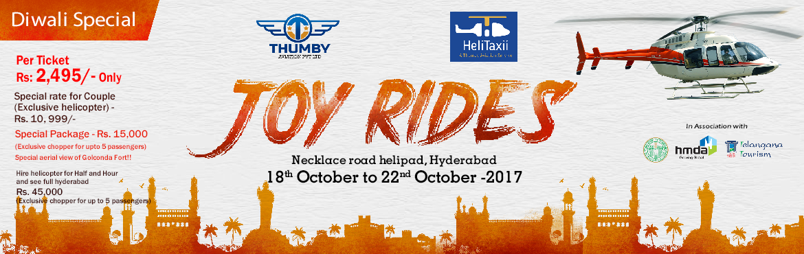 Book Online Tickets for Helicopter Joy Rides - Diwali Special, Hyderabad. In this times of buzzing traffic, skip the signals and fly the skyway. Thumby Aviation is all set to start the first Helicopter Taxi service In India - HeliTaxii® The city of Hyderabad, get ready for a sneak preview of the future of traveling, th
