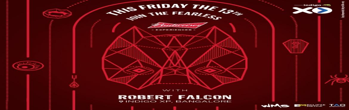 Book Online Tickets for Budweiser Friday The 13th - Robert Falco, Bengaluru. XPerience Friday the 13th at IndigoXP with Budweiser's Month Of Fears.  Get ready to Join the Fearless, as DJ Robert Falcon gets you to party like never before. For the first time ever, India will plunge into the equally terrifying and thr