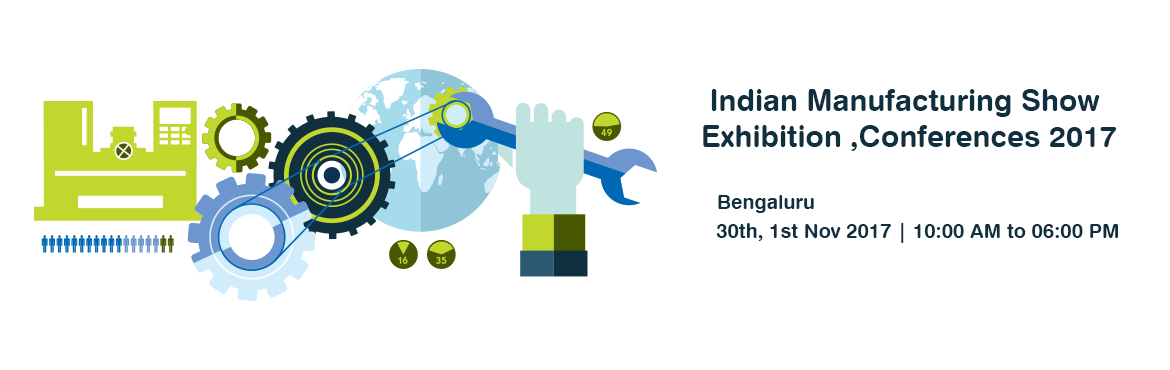 Indian Manufacturing Show Exhibition ,Conferences 2017