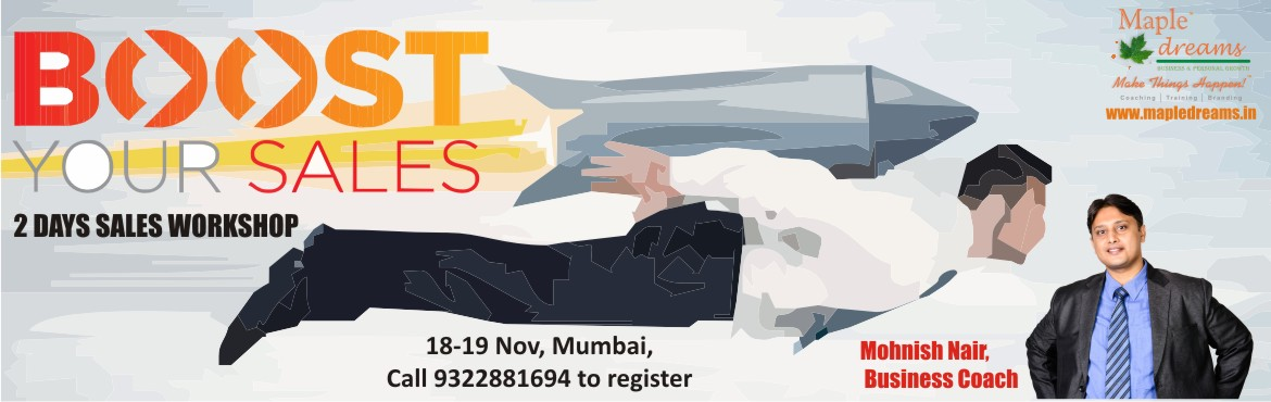 Book Online Tickets for BOOST YOUR SALES - Mohnish Nair, Mumbai. STOP WASTING LEADS! JOIN 2DAY SALES MASTERY WORKSHOP  • Are you investing a lot of money in lead generation like Just dial, Indiamart etc, but are failing to convert the leads? • Is your team just busy sending quotat