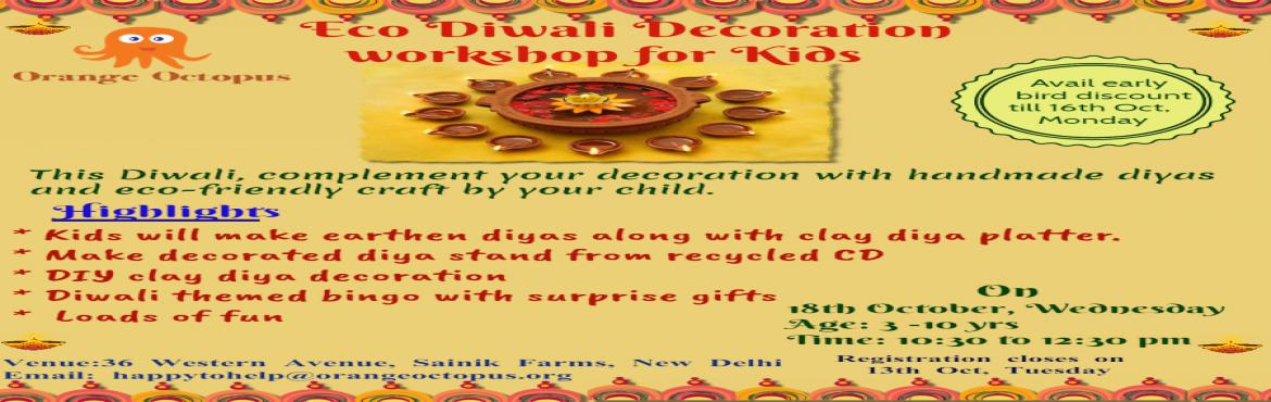 Book Online Tickets for Eco Diwali Decoration Workshop For Kids, New Delhi.   This Diwali, complement  your decoration with handmade earthen diyas  along with Diya platter & eco - friendly beautiful craft by your child.        *Highlights*       * Kids will make earthen d