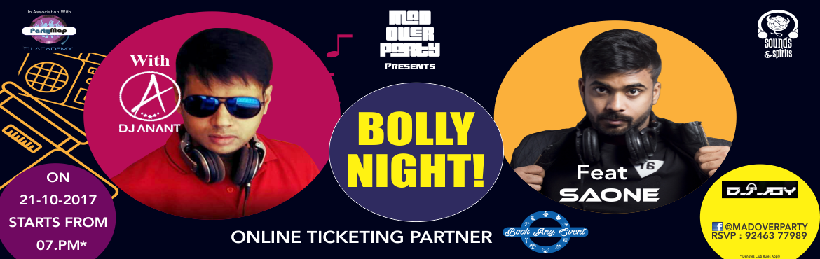 Book Online Tickets for Bolly Night With DJ Ananth and DJ Saone , Hyderabad.  MadOverParty is back again with one hell of an evening filled with Bollywood music, drinks, top DJs. Bring out the Desi guy in you and groove on the ultimate Bollywood mix music. Celebrate an evening with your friends and pump up your party moo