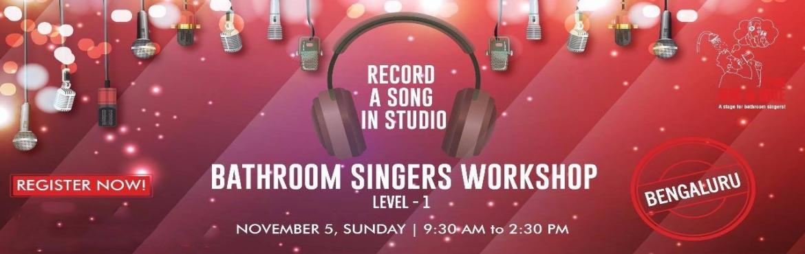 Book Online Tickets for Bathroom Singers Workshop , Bengaluru. What is the workshop all about? \'From Mug to Mike\' primer workshop is an introduction to professional singing.You will be introduced to:   The most important qualities that a professional singer should develop  Tips and tricks of professi
