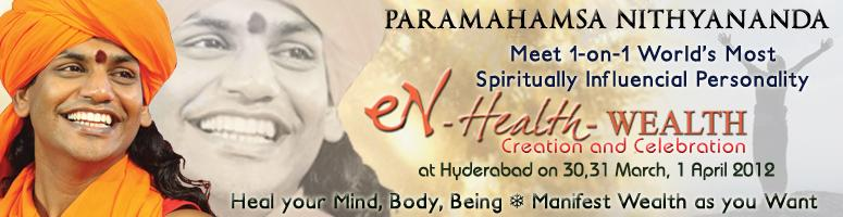 Book Online Tickets for eN Health & Wealth (Creation & Celebrati, Hyderabad. Rare Living Incarnation, Paramahamsa Nithyananda visits Hyderabad on 30th, 31st March and 1st April 2012 with 2-rare meditation workshops along with special children program for child genius...