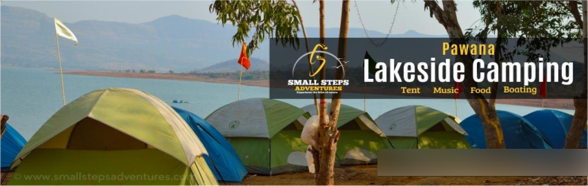 Book Online Tickets for Lakeside Camping at Pawana Lake, Lonavla, Lonavala. Small Steps Adventures: Lakeside Camping at Pawana Lake, Lonavla. Dear All Camping Lovers,  Following are Pawana lake side camping and kayaking details:   √ who can join? Anyone - Those who love to enjoy Camping, bonfire beside lake w