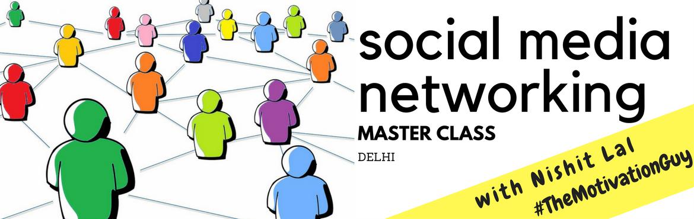Book Online Tickets for Social Media Networking Master Class: De, New Delhi. I am called as \