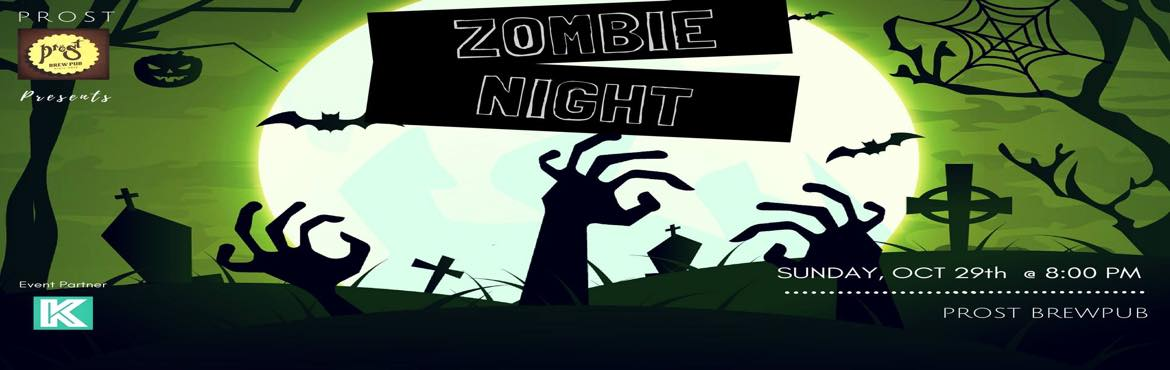 Book Online Tickets for Zombie Night, Bengaluru. It\'s the NIGHT of the UNDEAD!Ever wondered what life after death is like? Come to Prost this Halloween and experience what it feels to be a rage-twisted Zombie when you lurch out among other human-turned zombies. Sit back, sip on your drink an