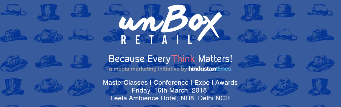 Book Online Tickets for unBox Retail, Gurugram. Many retailers and mall developers have thought of their businesses as being contained in a box. Once upon a time, it made sense to build bigger, better boxes, to which Customers would come. But now we need to engage with them beyond the four walls o
