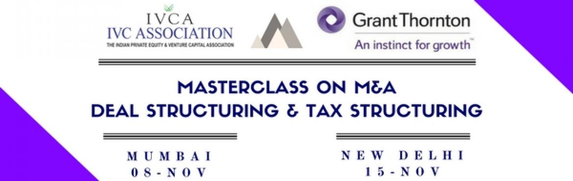 Masterclass on Mergers and Acquisitions - Deal structuring and Tax Structuring
