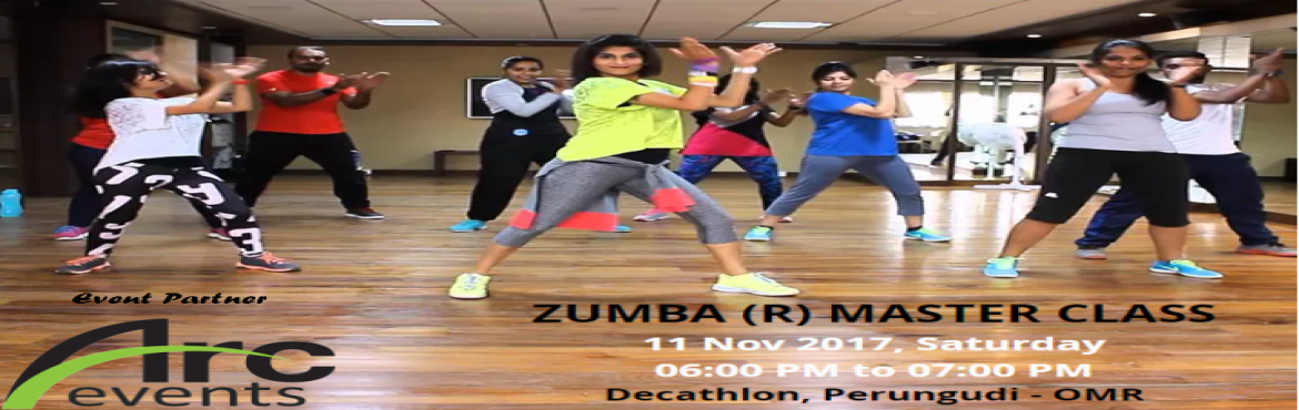 Book Online Tickets for Zumba (R) Master Class, Chennai. ZUMBA (R) MASTER CLASS 11 Nov 2017, Saturday06:00 PM to 07:00 PM   Decathlon, Perungudi - OMR   Ditch the Work Out ! Join the Party !   It\'s Fun, It\'s Fitness, Its ZUMBA(R)   byZIN TM RAJ(ROCK AND JAZZ ACADEMY)   Hosted byZ