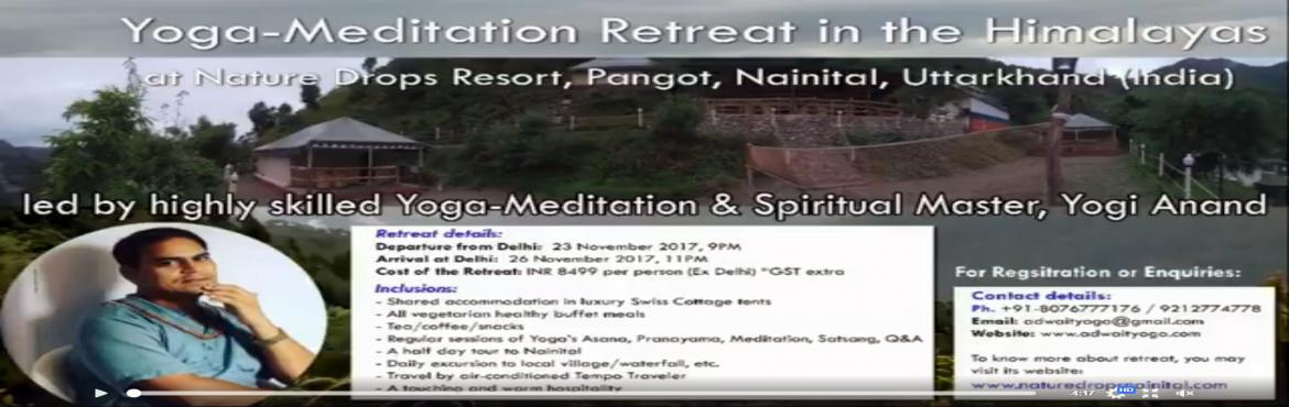 Book Online Tickets for Yoga-Meditation Retreat in the Himalayas, Pangoot. Our Yoga-Meditation Retreat is a Nature Rejuvenation Program as also a Wellness holidays aim to get your mind, body and spirit in rhythm with the Existence. During this tour, you walk in the foothills of Himalayas and camp at beautiful locations wher