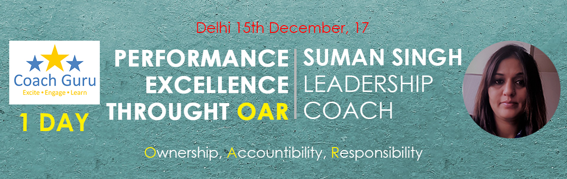 Book Online Tickets for Performance Excellence through OAR , New Delhi.   Leadership cannot be taught. It can only be modeled and developed from within. Leadership development is an ongoing process of coaching people to courageously examine their current reality, and take purposeful action towards realizing their go