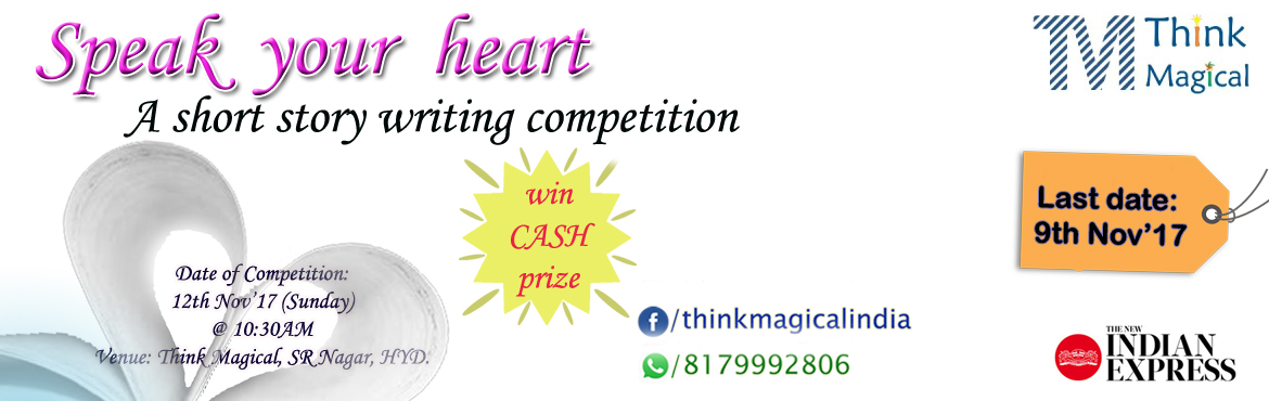 Book Online Tickets for Speak your heart - story writing competi, Hyderabad. Speak your heart - A short story writing competition The Hyderabadi Magical Writers Initiative is the Hyderabad\'s first ever Short Story Contest of the kind, providing a writing platform for upcoming professionals. Participants have to develop a sto